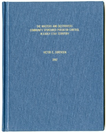 Wasters and Destroyers: Community Sponsored Predator Control in Early Utah Territory by Victor C. Sorensen